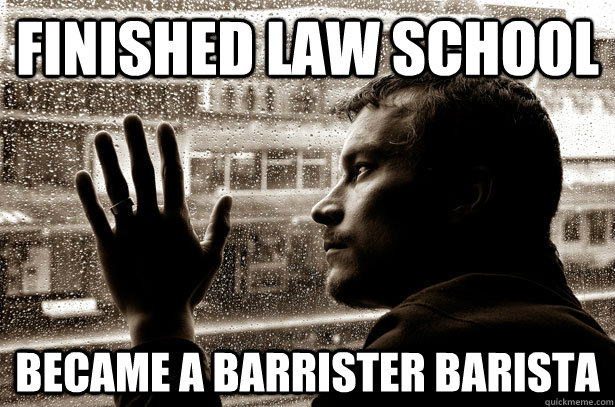 Finished Law School Became a Barrister barista  - Finished Law School Became a Barrister barista   Over-Educated Problems