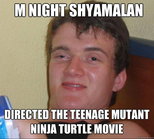 m night shyamalan DIRECTED THE TEENAGE MUTANT NINJA TURTLE MOVIE   - m night shyamalan DIRECTED THE TEENAGE MUTANT NINJA TURTLE MOVIE    10guy