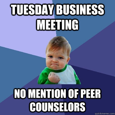 Tuesday Business Meeting No Mention of Peer Counselors - Tuesday Business Meeting No Mention of Peer Counselors  Success Kid