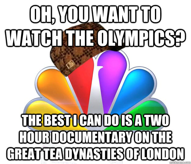 oh, you want to watch the olympics? the best i can do is a two hour documentary on the great tea dynasties of london