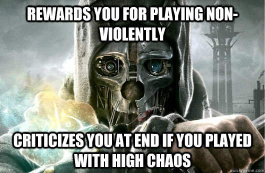 Rewards you for playing non-violently Criticizes you at end if you played with high chaos - Rewards you for playing non-violently Criticizes you at end if you played with high chaos  Good Guy Dishonored