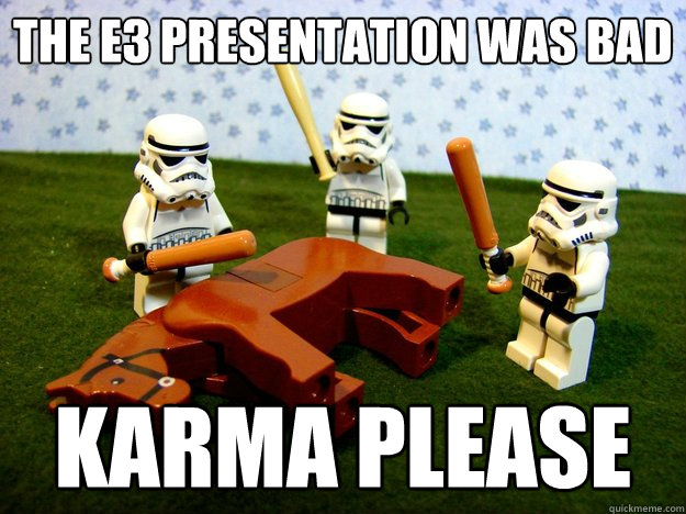 the E3 presentation was bad Karma please - the E3 presentation was bad Karma please  Beating A Dead Horse