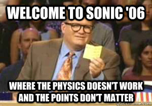 welcome to sonic '06 where the physics doesn't work and the points don't matter