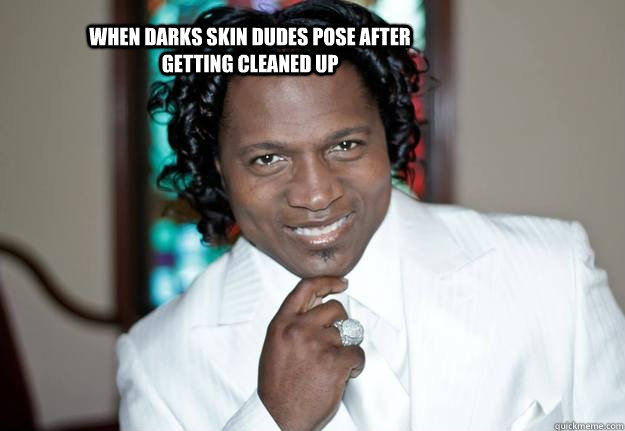 When darks skin dudes pose after getting cleaned up