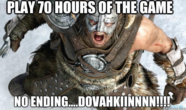 Play 70 Hours Of The Game No Ending....dovahkiinnnn!!!!