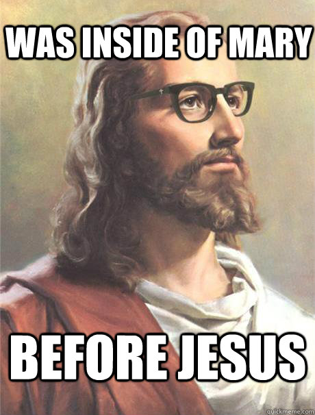 Was inside of Mary Before Jesus - Was inside of Mary Before Jesus  Hipster jesus