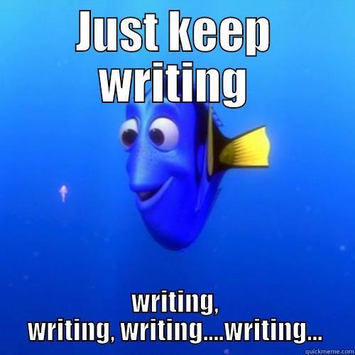 JUST KEEP WRITING WRITING, WRITING, WRITING....WRITING... dory