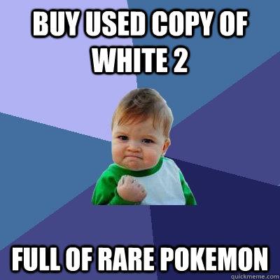 Buy Used Copy of White 2 Full of Rare Pokemon - Buy Used Copy of White 2 Full of Rare Pokemon  Success Kid