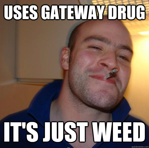 Uses Gateway drug It's just weed - Uses Gateway drug It's just weed  Misc