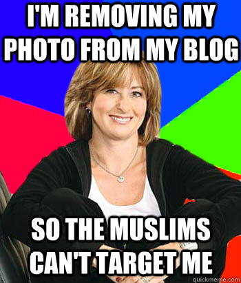 I'm removing my photo from my blog So the Muslims can't target me - I'm removing my photo from my blog So the Muslims can't target me  Sheltering Suburban Mom