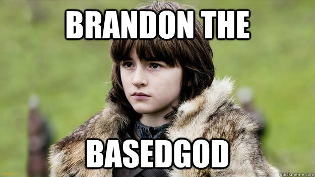 BRANDON THE BASEDGOD - BRANDON THE BASEDGOD  BRANDON THE BASEDGOD GAME OF THRONES LIL B MEME