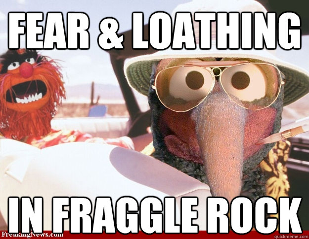 Fear & Loathing In fraggle rock - Fear & Loathing In fraggle rock  Fear and Loathing in Fraggle Rock