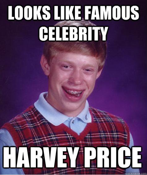 looks like famous celebrity  harvey price - looks like famous celebrity  harvey price  Bad Luck Brain