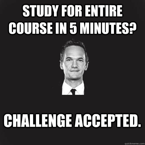 Study for entire course in 5 minutes? Challenge Accepted.