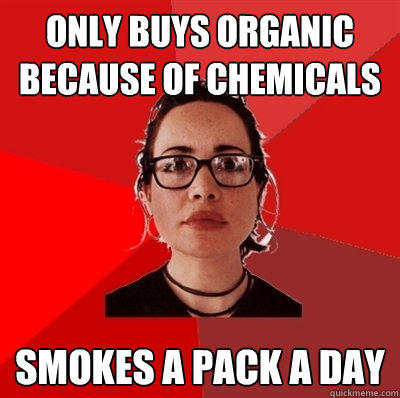 only buys organic because of chemicals smokes a pack a day