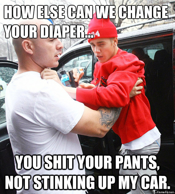 How else can we change your diaper... You shit your pants, not stinking up my car. - How else can we change your diaper... You shit your pants, not stinking up my car.  Little Biebs