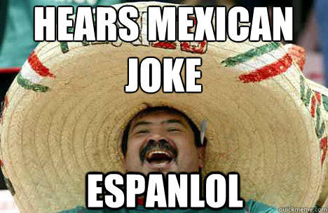 hears mexican joke espanlol