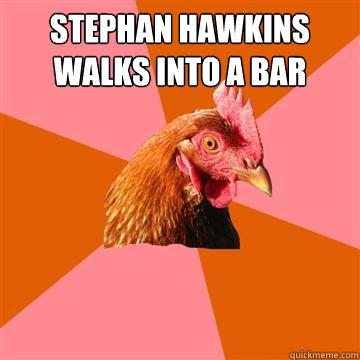 stephan hawkins walks into a bar   Anti-Joke Chicken