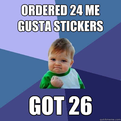 ordered 24 me gusta stickers got 26 - ordered 24 me gusta stickers got 26  Success Kid
