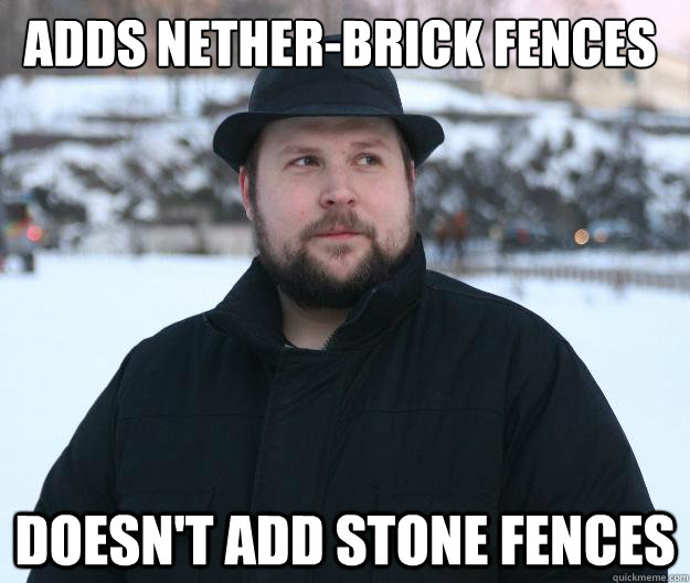 Adds nether-brick fences Doesn't add stone fences  Advice Notch