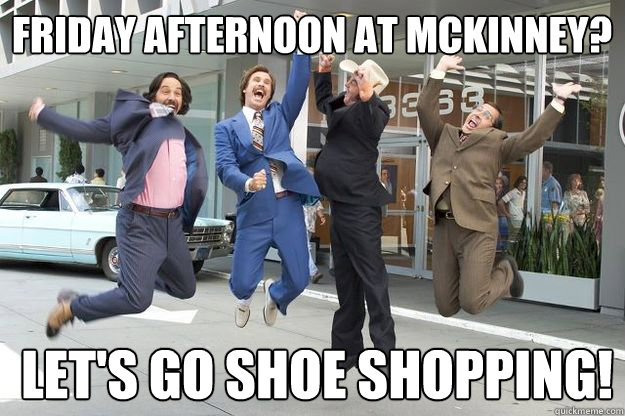 Friday Afternoon at McKinney? Let's Go Shoe Shopping! - Friday Afternoon at McKinney? Let's Go Shoe Shopping!  Anchorman New Suits