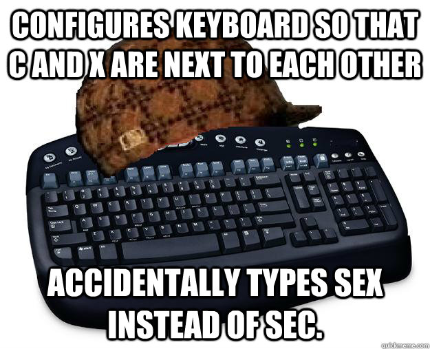 Configures keyboard so that C and X are next to each other accidentally types sex instead of sec.