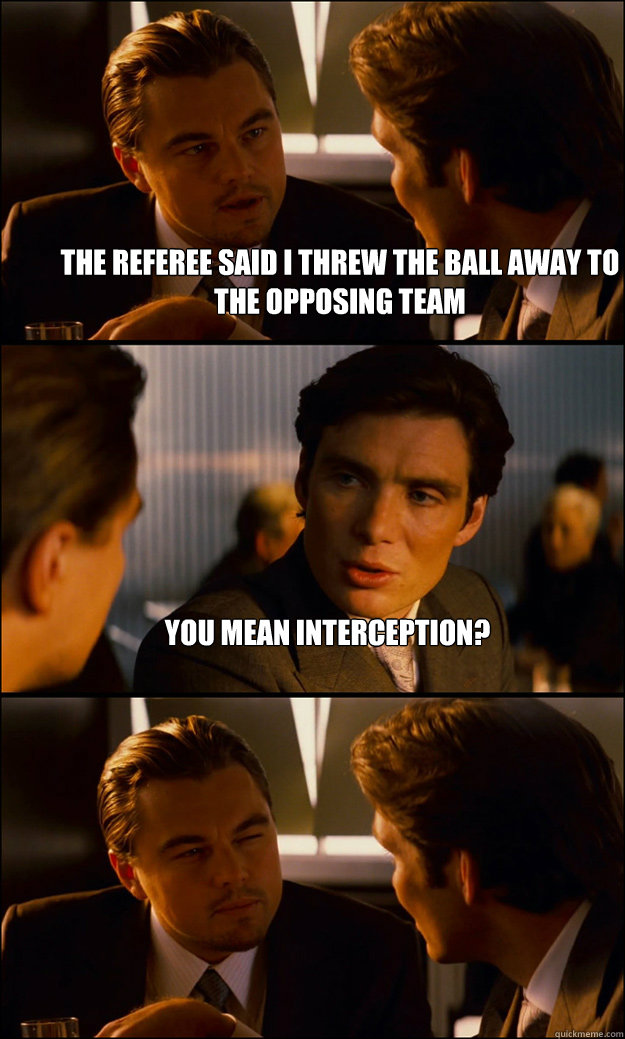 The Referee said i threw the ball away to the opposing team You mean interception?  - The Referee said i threw the ball away to the opposing team You mean interception?   Inception