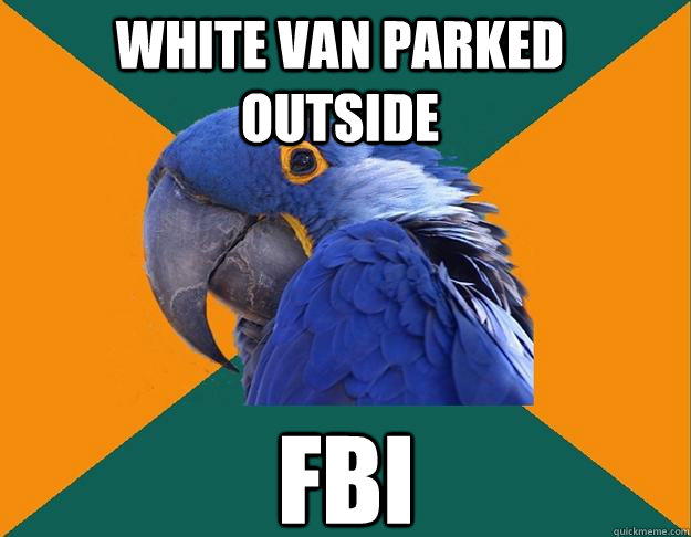 white van parked outside fbi - white van parked outside fbi  Paranoid Parrot