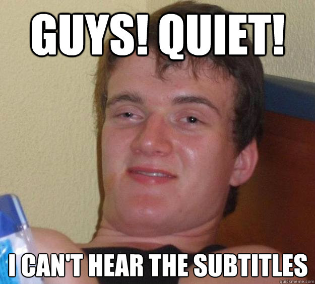 Guys! Quiet! I can't hear the subtitles - Guys! Quiet! I can't hear the subtitles  10 Guy