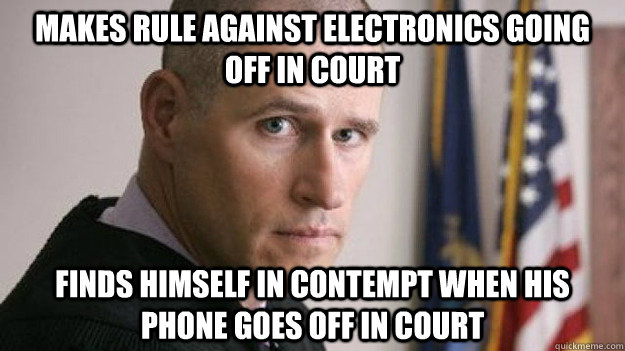 Makes Rule against electronics going off in court Finds himself in contempt when his phone goes off in court - Makes Rule against electronics going off in court Finds himself in contempt when his phone goes off in court  Good Guy Judge