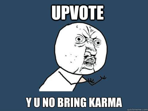 upvote y u no bring karma - upvote y u no bring karma  Y U No