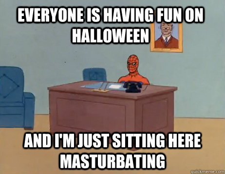 Everyone is having fun on Halloween And I'm just sitting here masturbating - Everyone is having fun on Halloween And I'm just sitting here masturbating  Misc