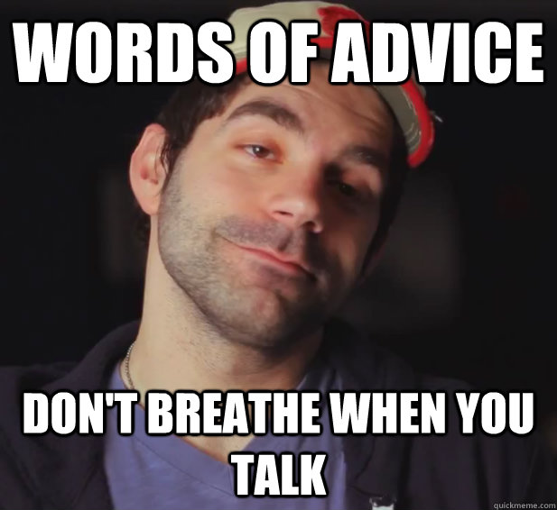 Words of advice Don't breathe when you talk - Words of advice Don't breathe when you talk  BDoubleO