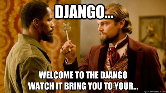 Django... Welcome to the django Watch it bring you to your...