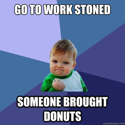 Go to work stoned someone brought donuts - Go to work stoned someone brought donuts  Success Kid