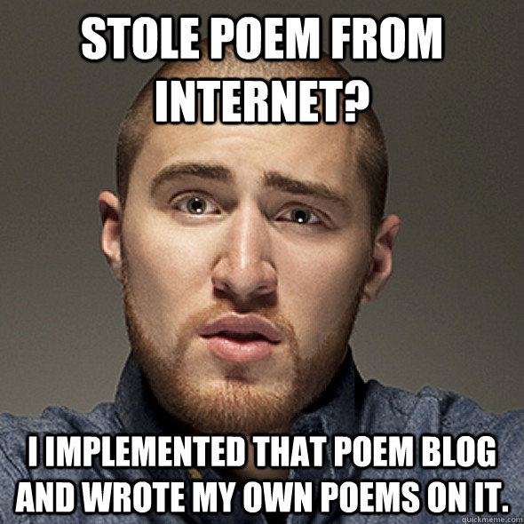 Stole poem from internet? I implemented that poem blog and wrote my own poems on it.