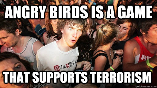 Angry birds is a game That supports terrorism - Angry birds is a game That supports terrorism  Sudden Clarity Clarence