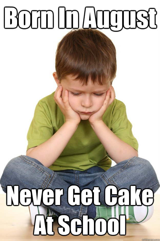 Born In August Never Get Cake At School - Born In August Never Get Cake At School  Misc