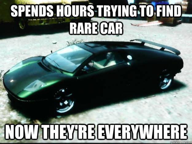 Spends hours trying to find rare car now they're everywhere - Spends hours trying to find rare car now they're everywhere  Scumbag GTA IV