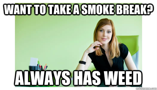 want to take a smoke break? always has weed - want to take a smoke break? always has weed  Good Girl Office Whore