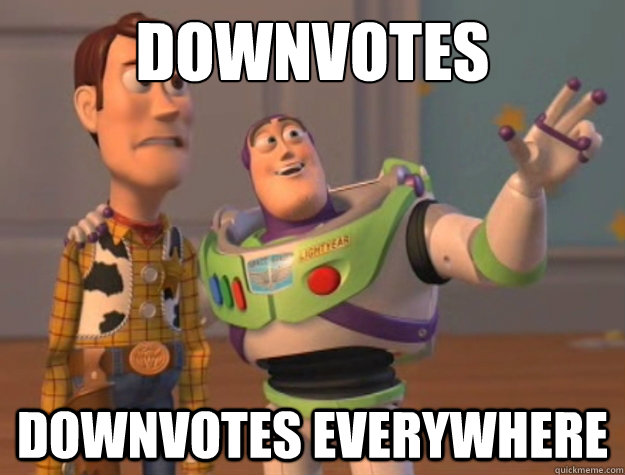 downvotes downvotes everywhere - downvotes downvotes everywhere  Buzz Lightyear