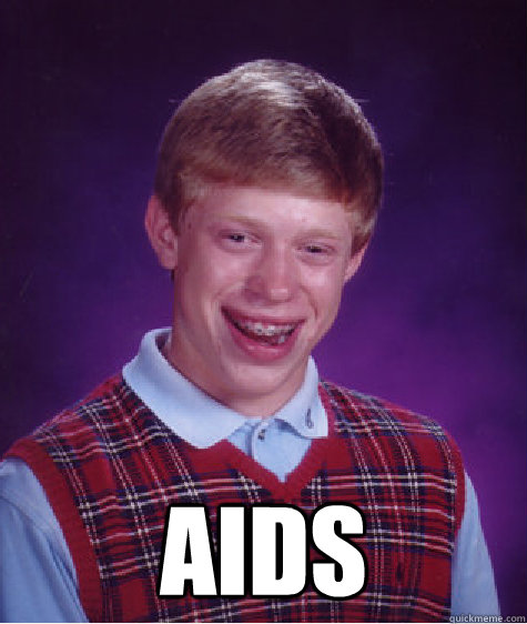 aids -  aids  Bad Luck Brian
