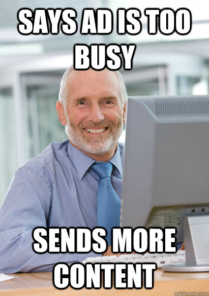 Says ad is too busy Sends more content  - Says ad is too busy Sends more content   Scumbag Client