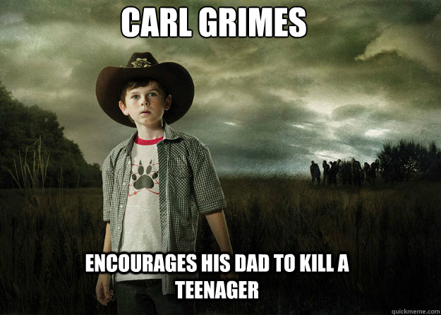 Carl Grimes  encourages his dad to kill a teenager