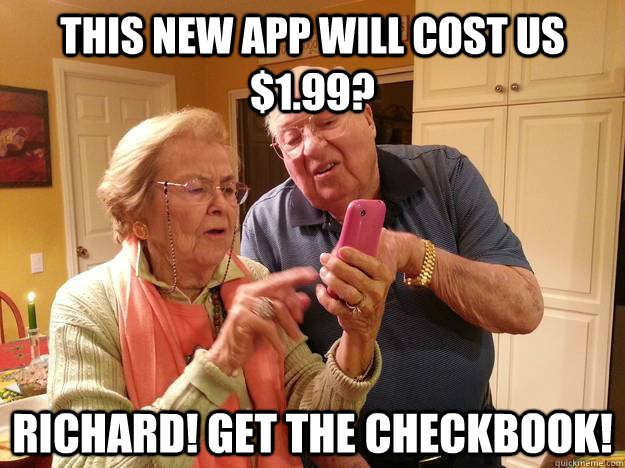 This new app will cost us $1.99? Richard! Get the checkbook!