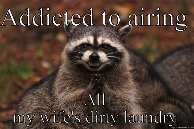 Reddit Monster - ADDICTED TO AIRING  ALL MY WIFE'S DIRTY LAUNDRY Evil Plotting Raccoon
