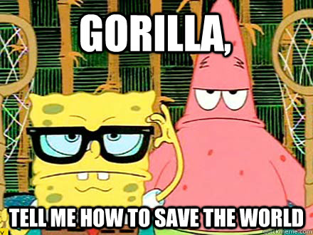 Gorilla, Tell me how to save the world
