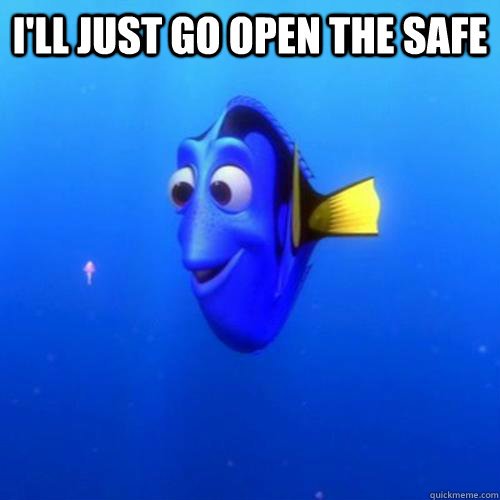 i'll just go open the safe  - i'll just go open the safe   dory