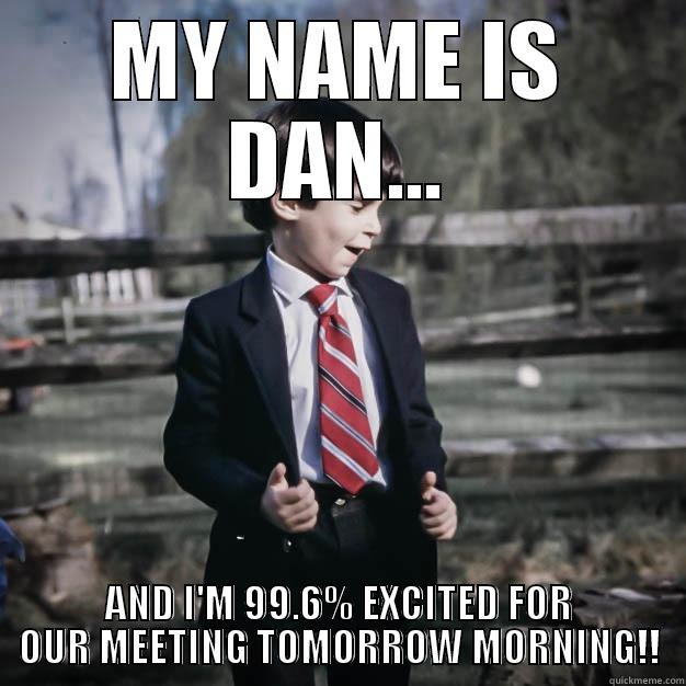 Lacey's Dan Meme - MY NAME IS DAN... AND I'M 99.6% EXCITED FOR OUR MEETING TOMORROW MORNING!! Misc