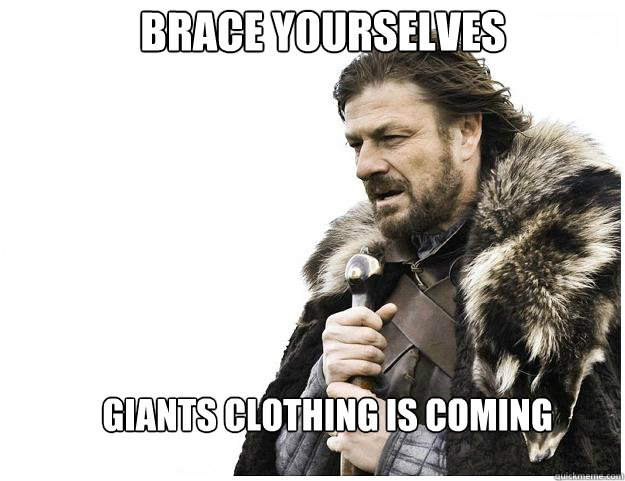 Brace yourselves giants clothing is coming - Brace yourselves giants clothing is coming  Misc
